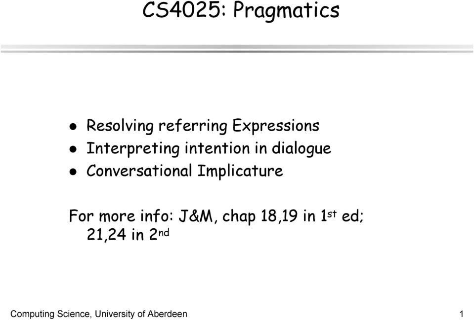 Implicature For more info: J&M, chap 18,19 in 1 st