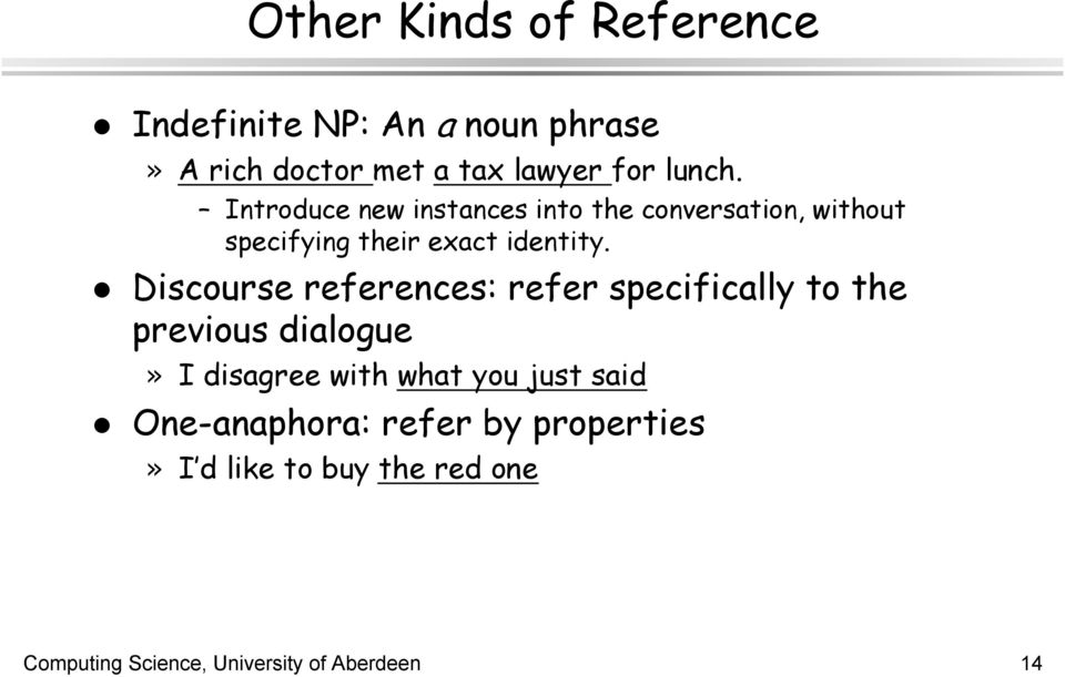 Discourse references: refer specifically to the previous dialogue» I disagree with what you just