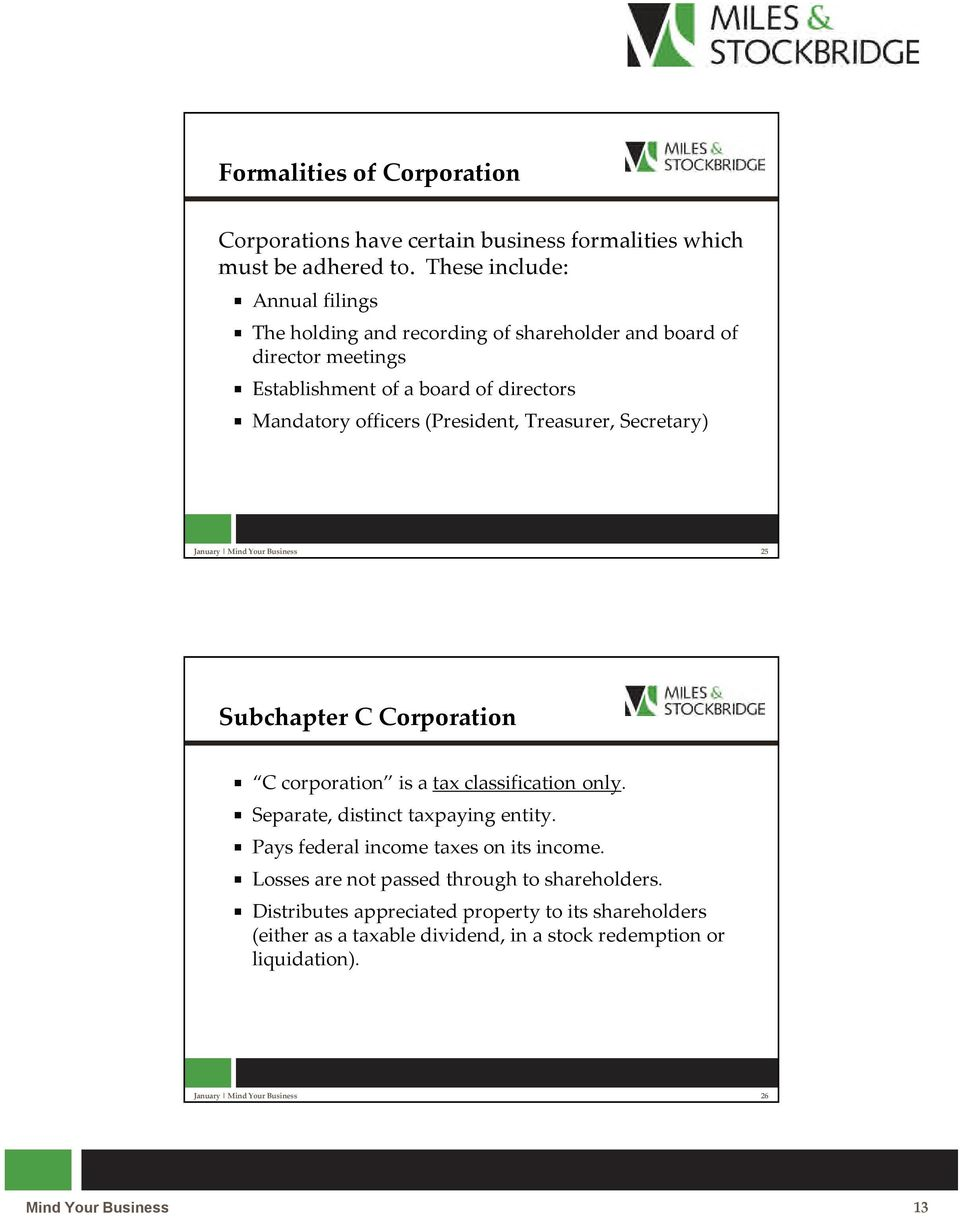Treasurer, Secretary) January Mind Your Business 25 Subchapter C Corporation C corporation is a tax classification only. Separate, distinct taxpaying entity.