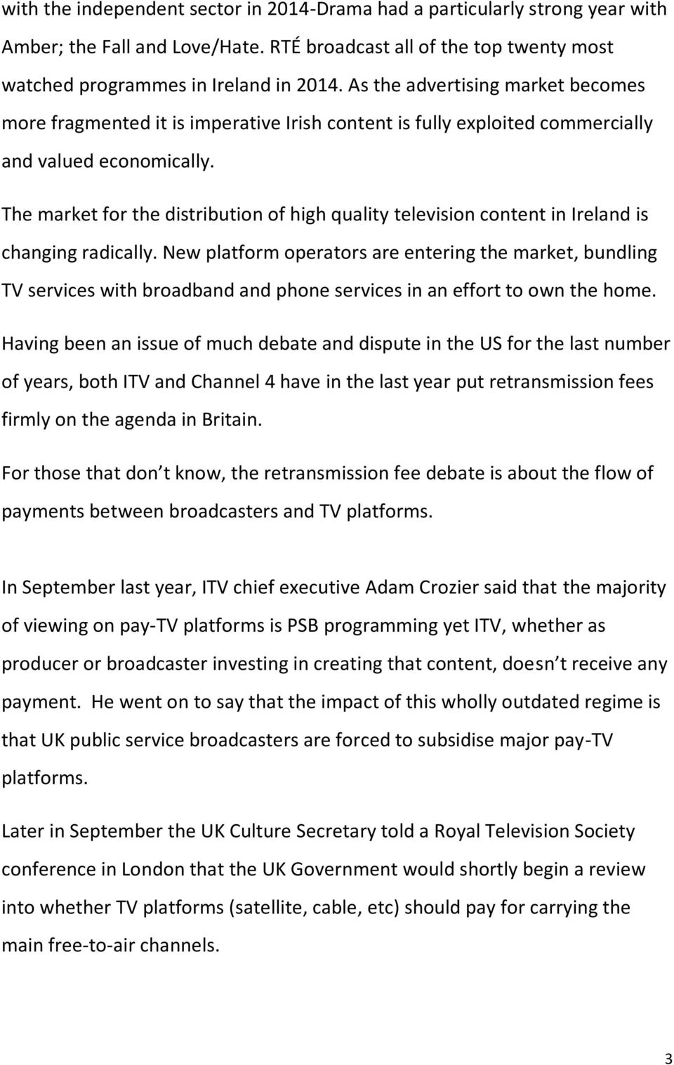 The market for the distribution of high quality television content in Ireland is changing radically.