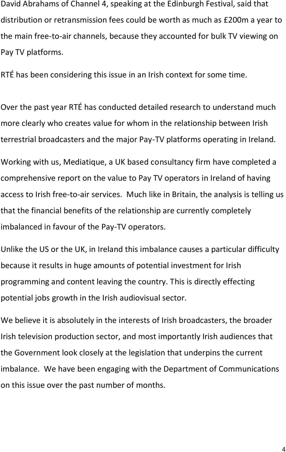 Over the past year RTÉ has conducted detailed research to understand much more clearly who creates value for whom in the relationship between Irish terrestrial broadcasters and the major Pay-TV