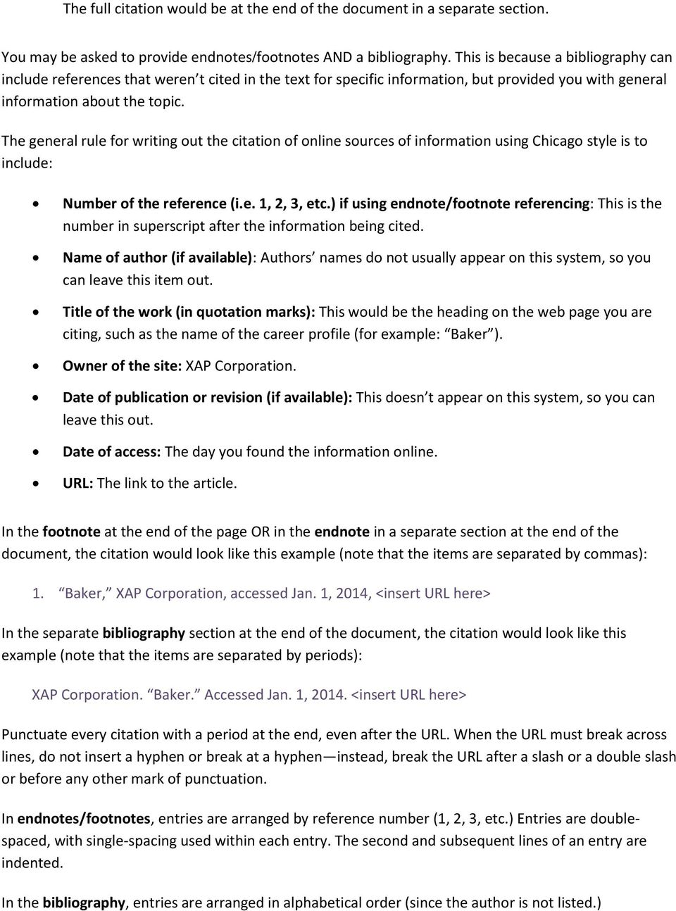 The general rule for writing out the citation of online sources of information using Chicago style is to include: Number of the reference (i.e. 1, 2, 3, etc.