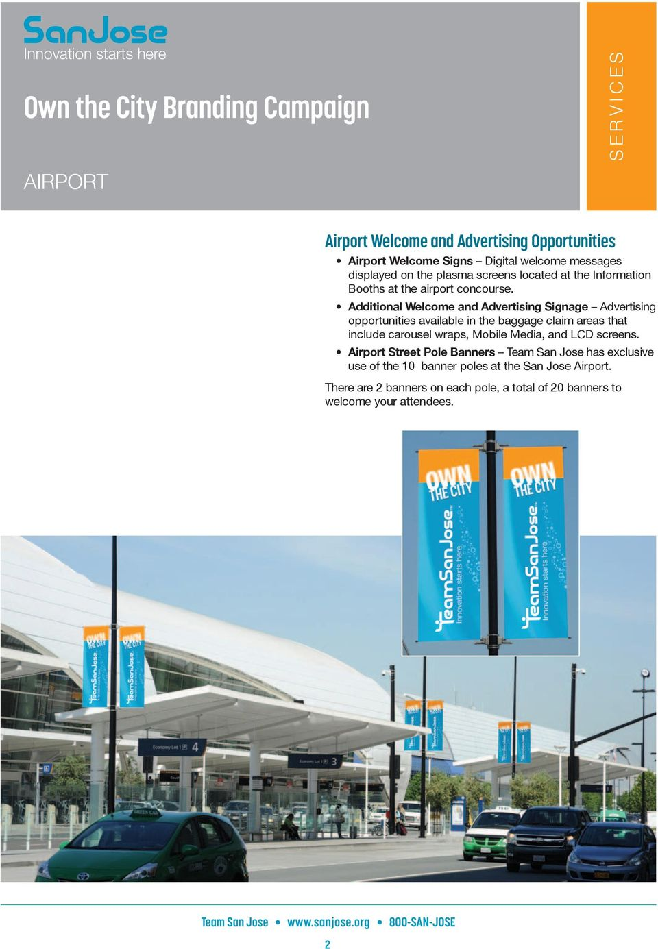Additional Welcome and Advertising Signage Advertising opportunities available in the baggage claim areas that include carousel wraps,