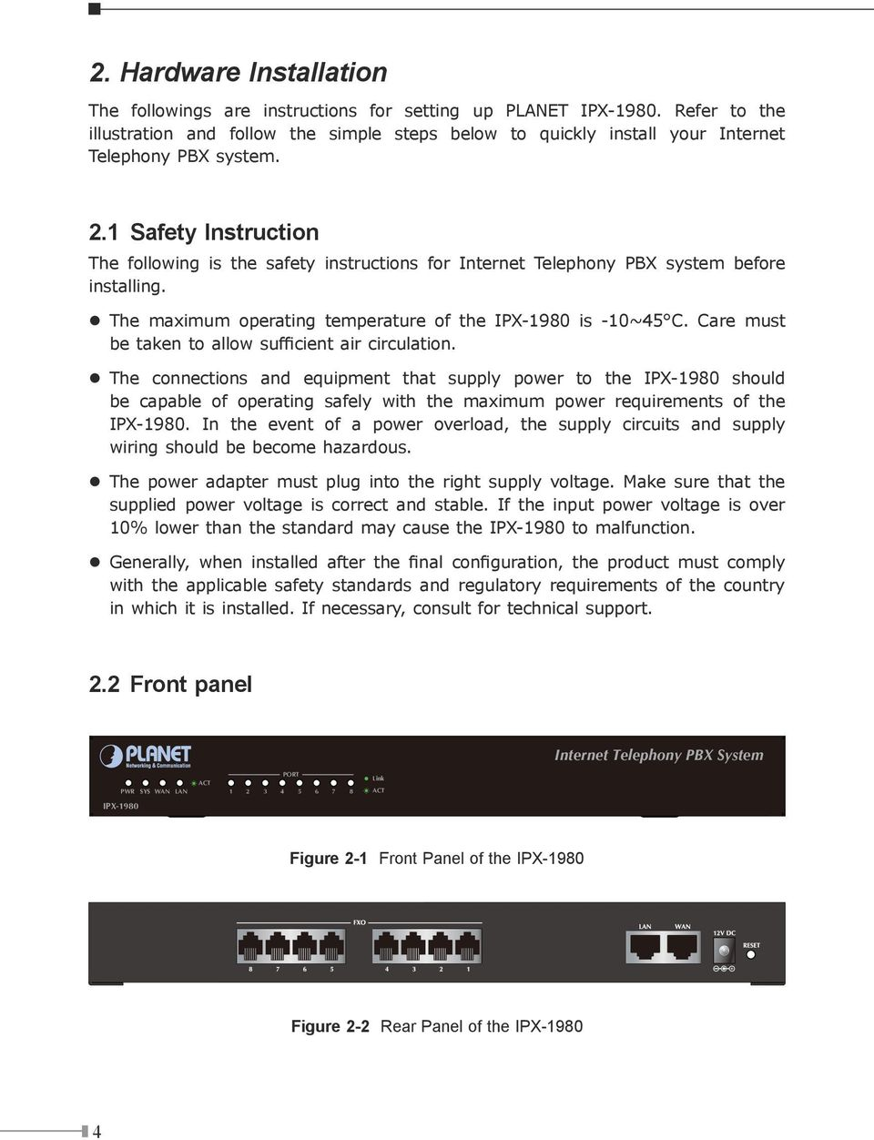 1 Safety Instruction The following is the safety instructions for Internet Telephony PBX system before installing. l The maximum operating temperature of the IPX-1980 is -10~45 C.