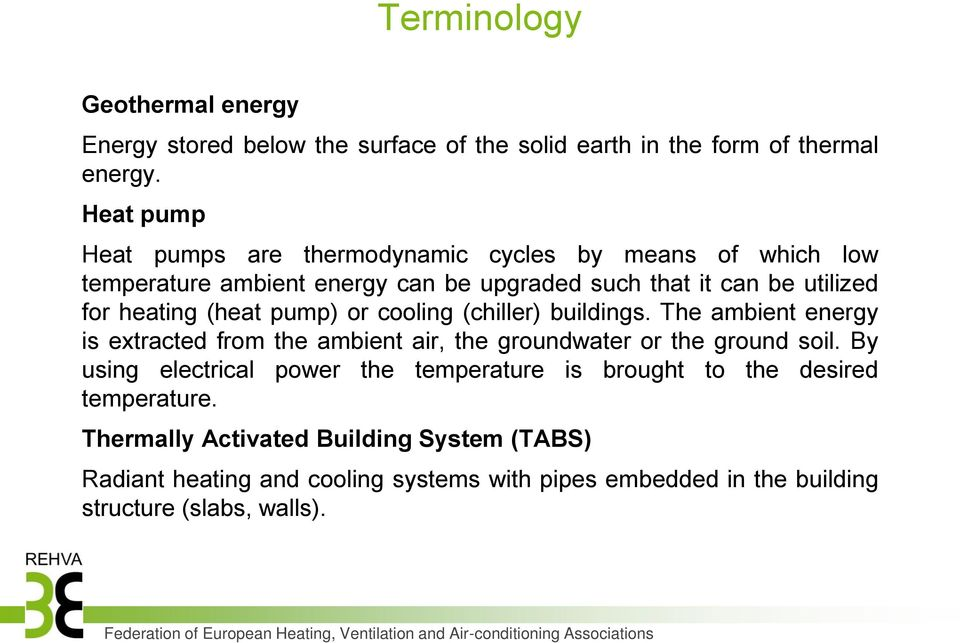 (heat pump) or cooling (chiller) buildings. The ambient energy is extracted from the ambient air, the groundwater or the ground soil.