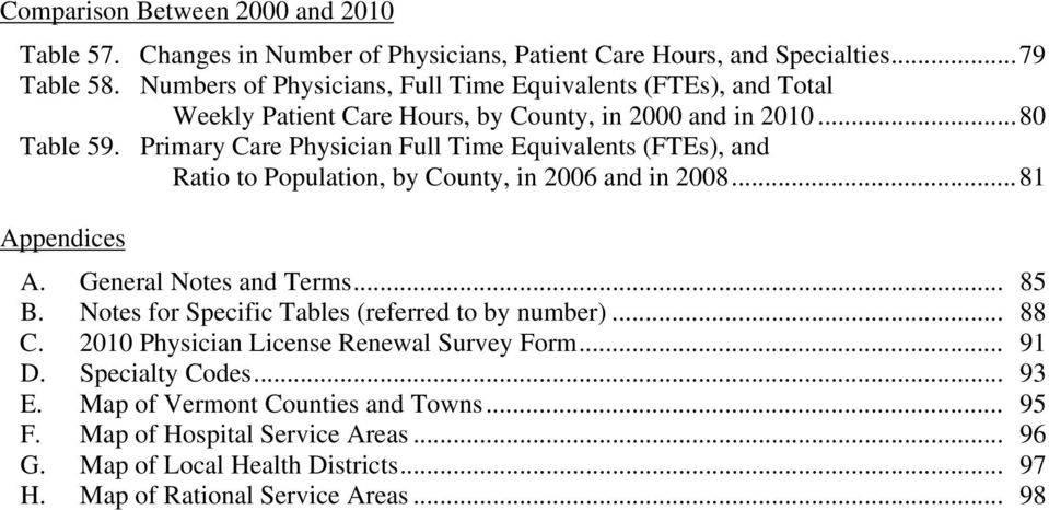 Primary Care Physician Full Time Equivalents (FTEs), and Ratio to Population, by County, in 2006 and in 2008...81 Appendices A. General Notes and Terms... 85 B.