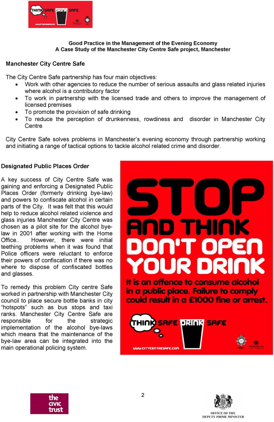 provision of safe drinking To reduce the perception of drunkenness, rowdiness and disorder in Manchester City Centre City Centre Safe solves problems in Manchester s evening economy through