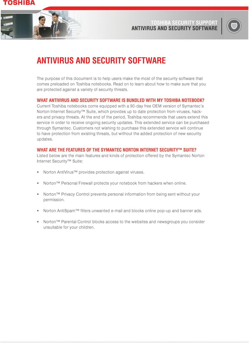 Current Toshiba notebooks come equipped with a 90-day free OEM version of Symantec s Norton Internet Security Suite, which provides up to date protection from viruses, hackers and privacy threats.