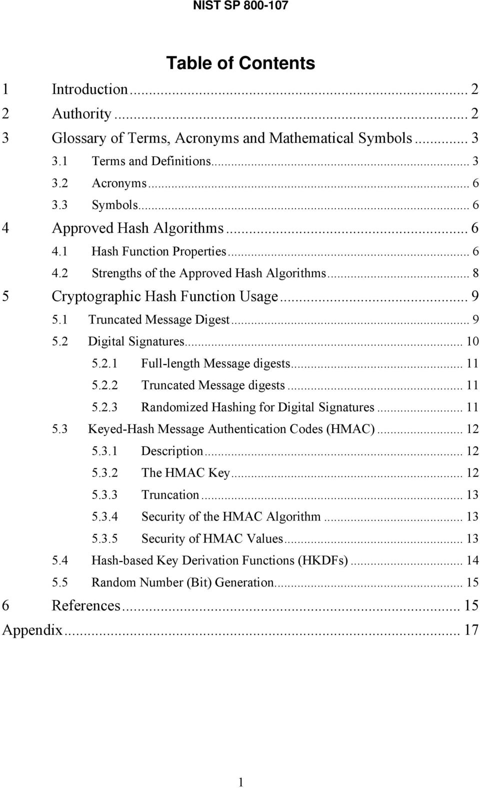 .. 10 5.2.1 Full-length Message digests... 11 5.2.2 Truncated Message digests... 11 5.2.3 Randomized Hashing for Digital Signatures... 11 5.3 Keyed-Hash Message Authentication Codes (HMAC)... 12 5.3.1 Description.