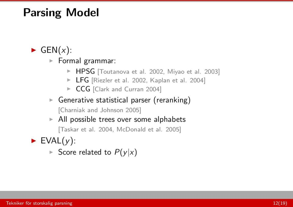 2004] CCG [Clark and Curran 2004] Generative statistical parser (reranking) [Charniak and