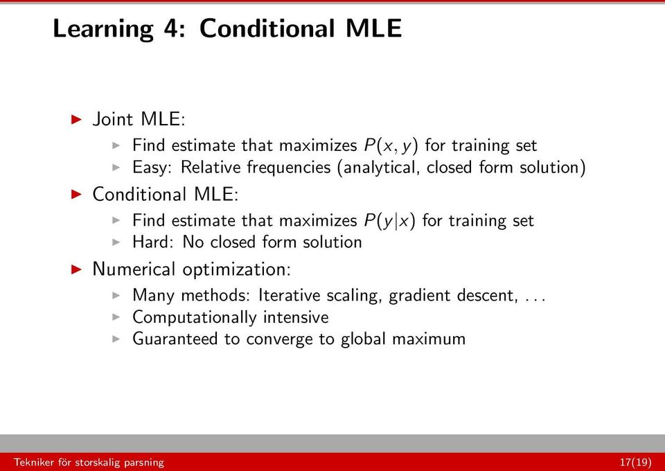 training set Hard: No closed form solution Numerical optimization: Many methods: Iterative scaling, gradient