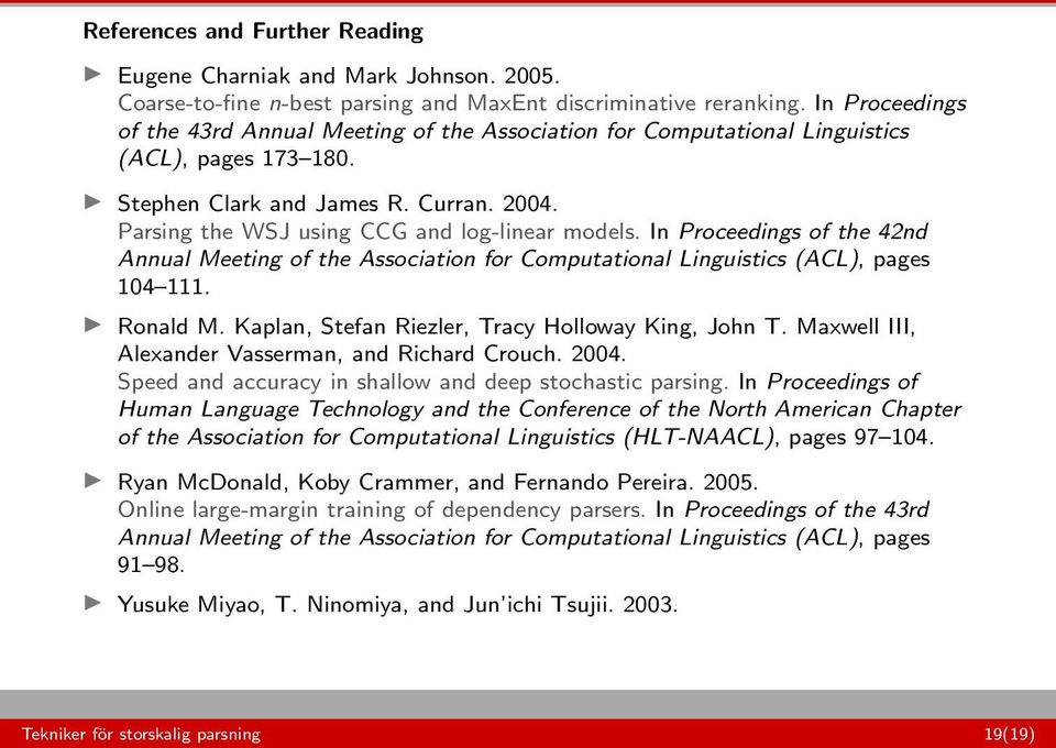 Parsing the WSJ using CCG and log-linear models. In Proceedings of the 42nd Annual Meeting of the Association for Computational Linguistics (ACL), pages 104 111. Ronald M.