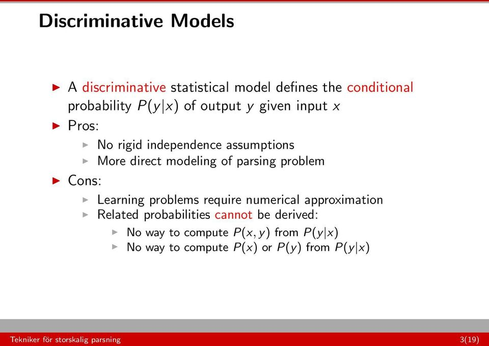 Cons: Learning problems require numerical approximation Related probabilities cannot be derived: No way