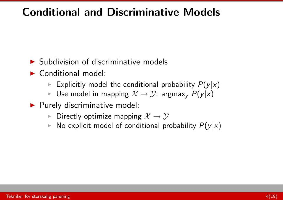 mapping X Y: argmax y P(y x) Purely discriminative model: Directly optimize mapping