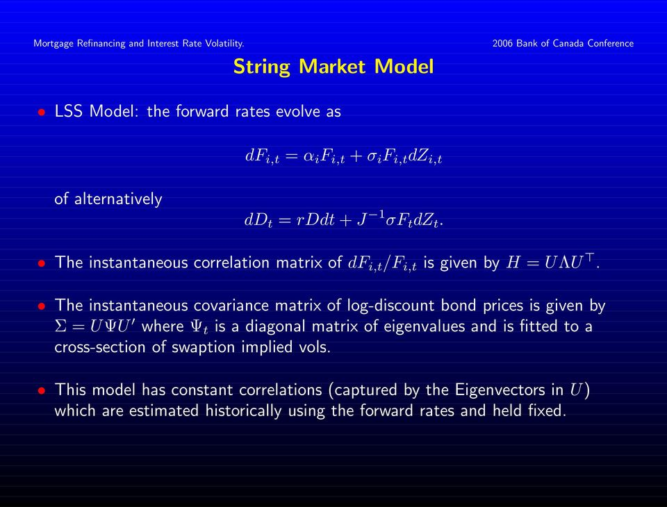 The instantaneous covariance matrix of log-discount bond prices is given by Σ = UΨU where Ψ t is a diagonal matrix of eigenvalues and is