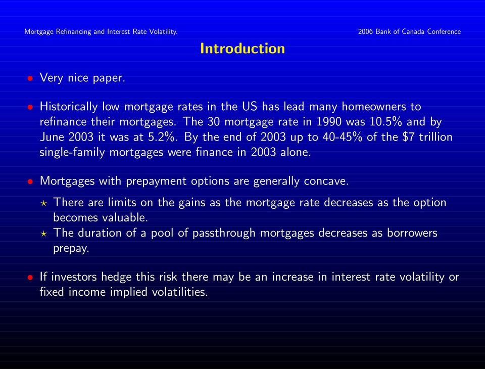 Mortgages with prepayment options are generally concave. There are limits on the gains as the mortgage rate decreases as the option becomes valuable.