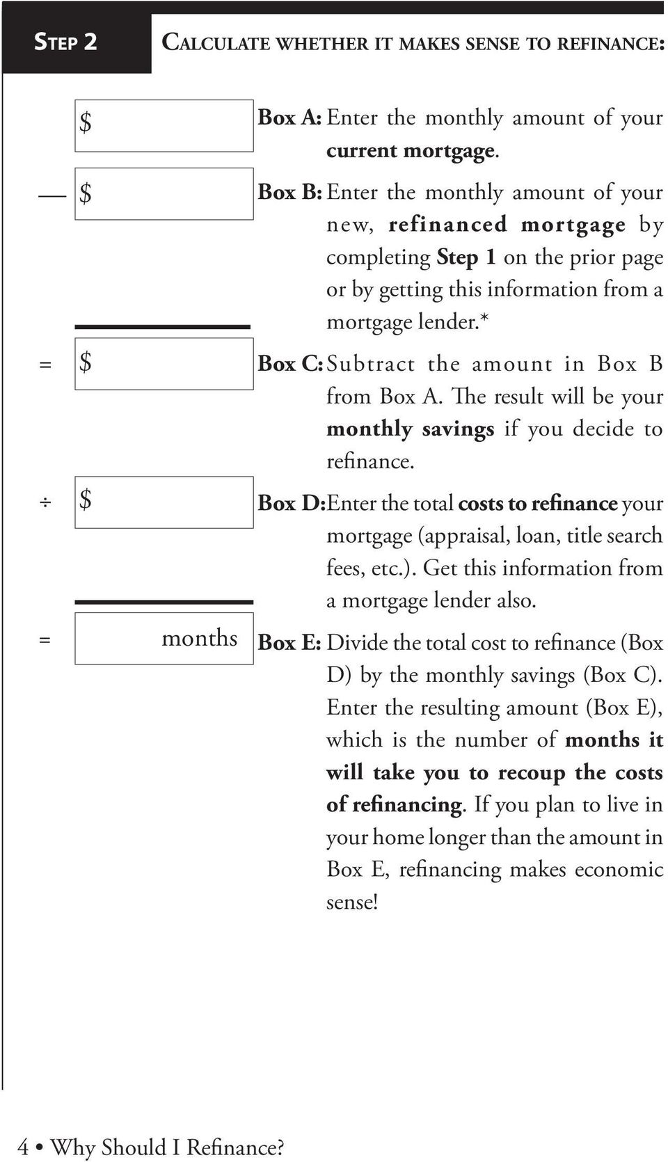 * Box C: Subtract the amount in Box B from Box A. The result will be your monthly savings if you decide to refinance.