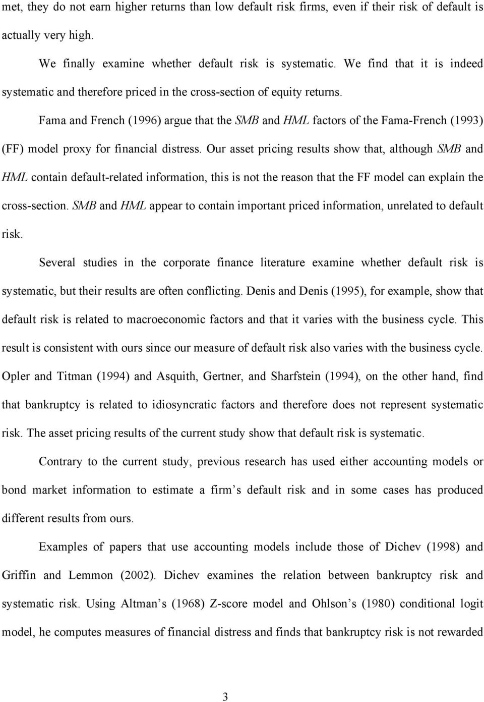Fama and French (1996) argue ha he SMB and HML facors of he Fama-French (1993) (FF) model proxy for financial disress.