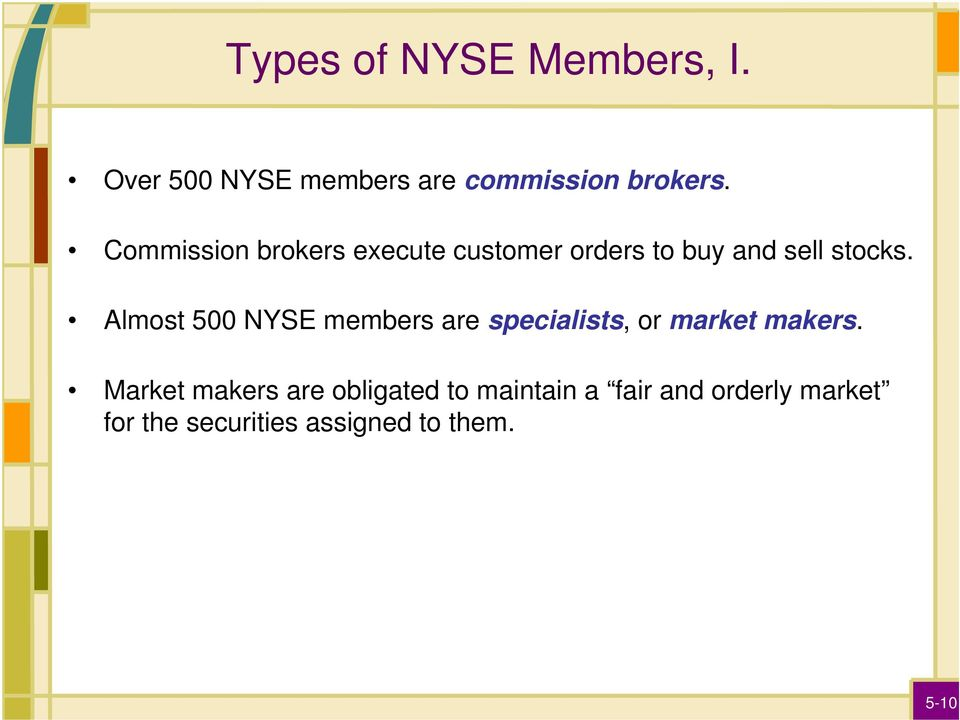 Almost 500 NYSE members are specialists, or market makers.