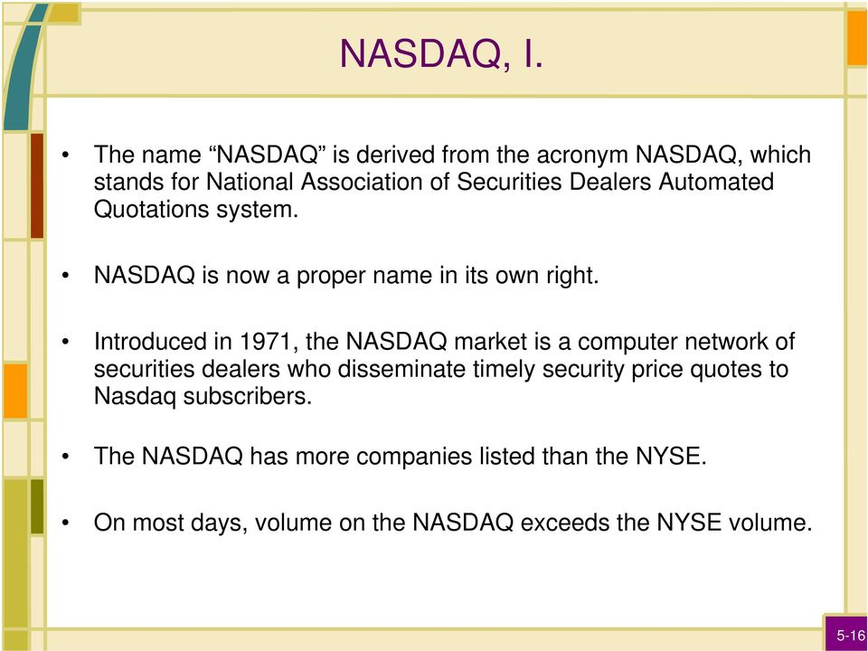 Automated Quotations system. NASDAQ is now a proper name in its own right.