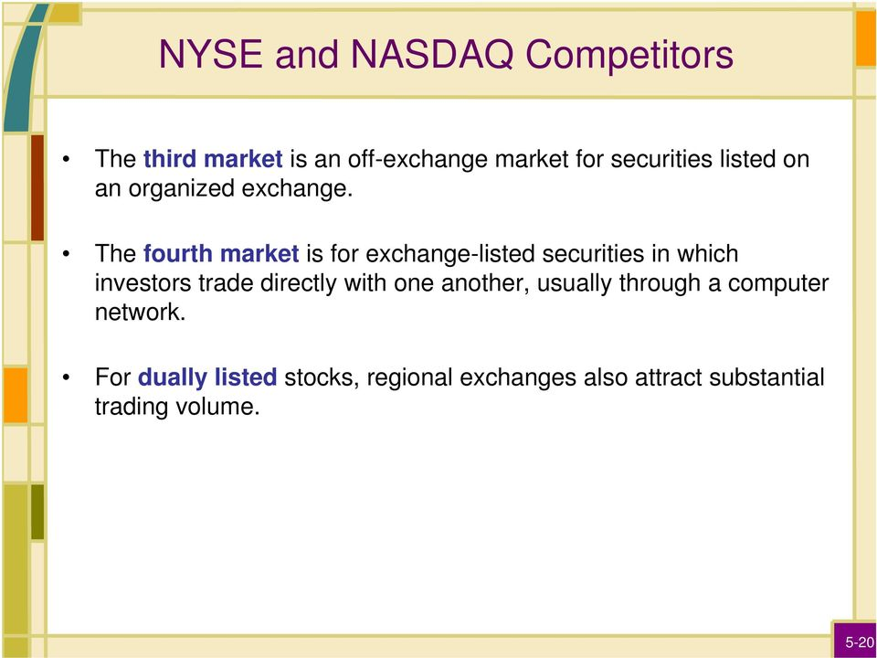 The fourth market is for exchange-listed securities in which investors trade directly