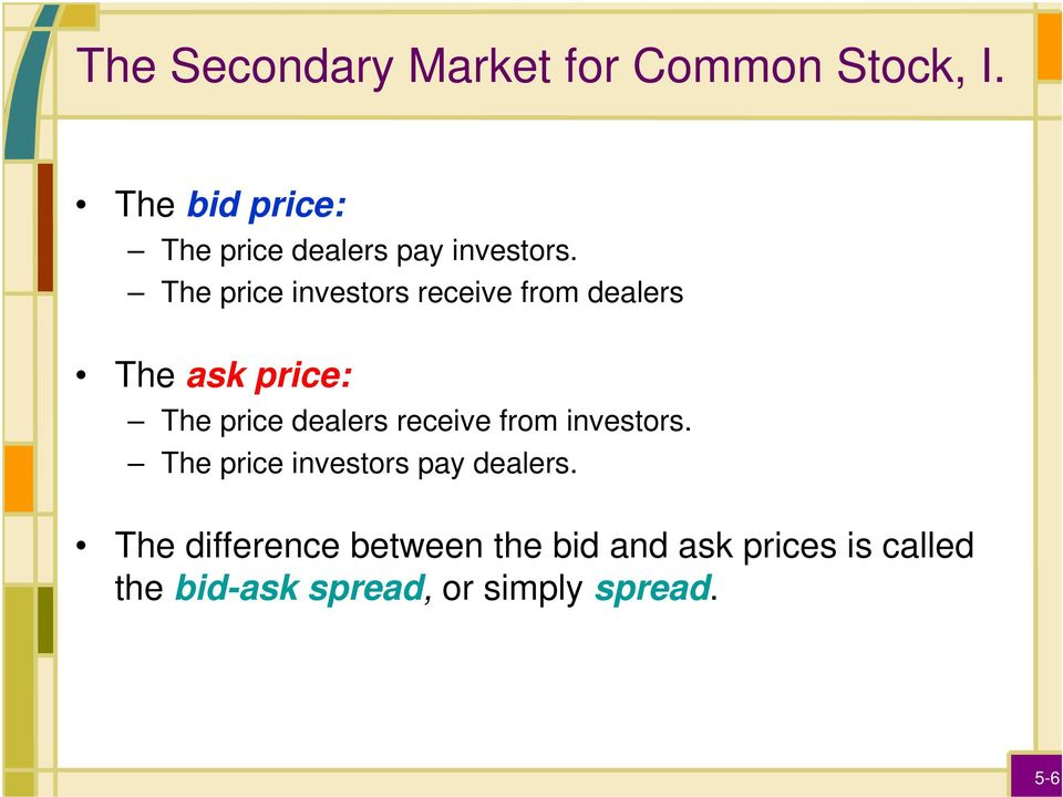 The price investors receive from dealers The ask price: The price dealers
