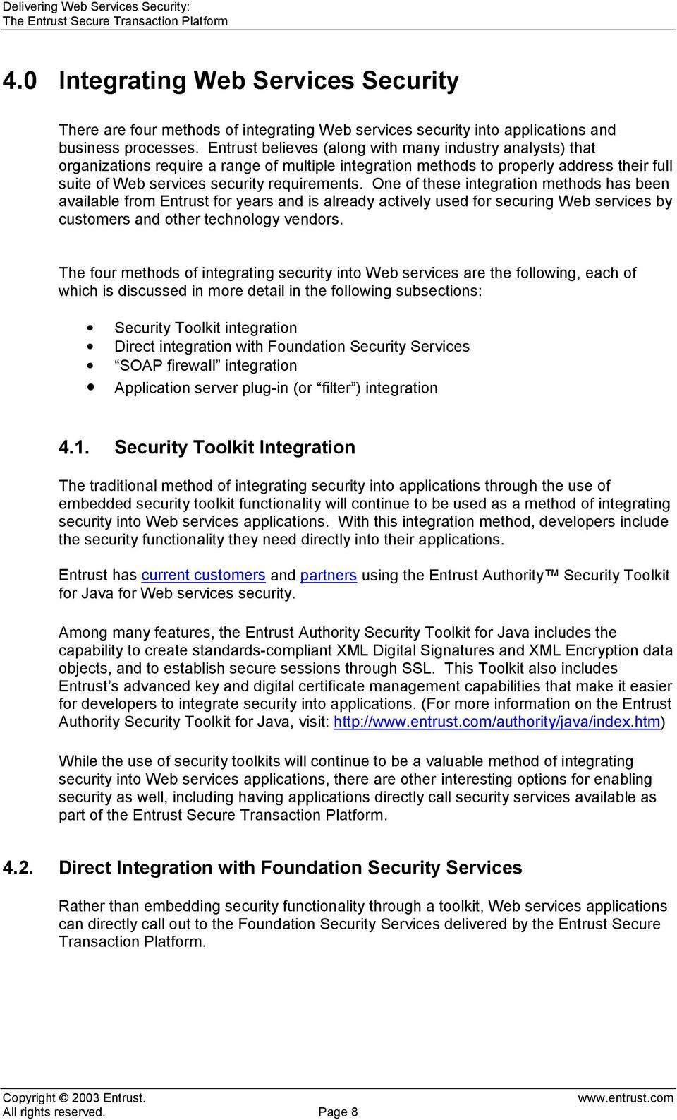 One of these integration methods has been available from Entrust for years and is already actively used for securing Web services by customers and other technology vendors.