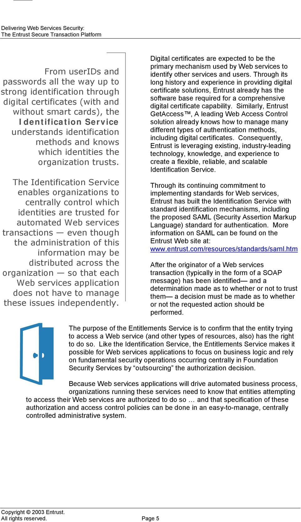 The Identification Service enables organizations to centrally control which identities are trusted for automated Web services transactions even though the administration of this information may be