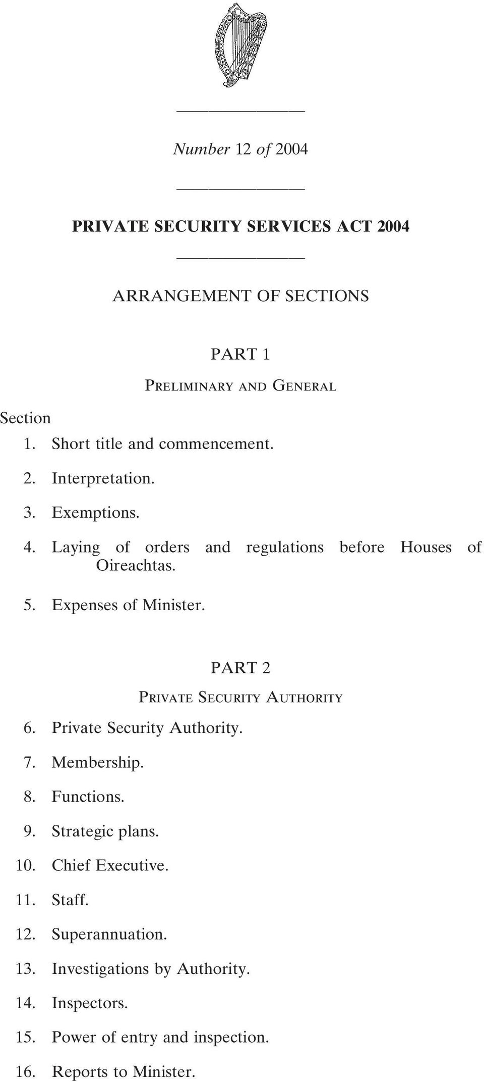 Expenses of Minister. PART 2 Private Security Authority 6. Private Security Authority. 7. Membership. 8. Functions. 9. Strategic plans.