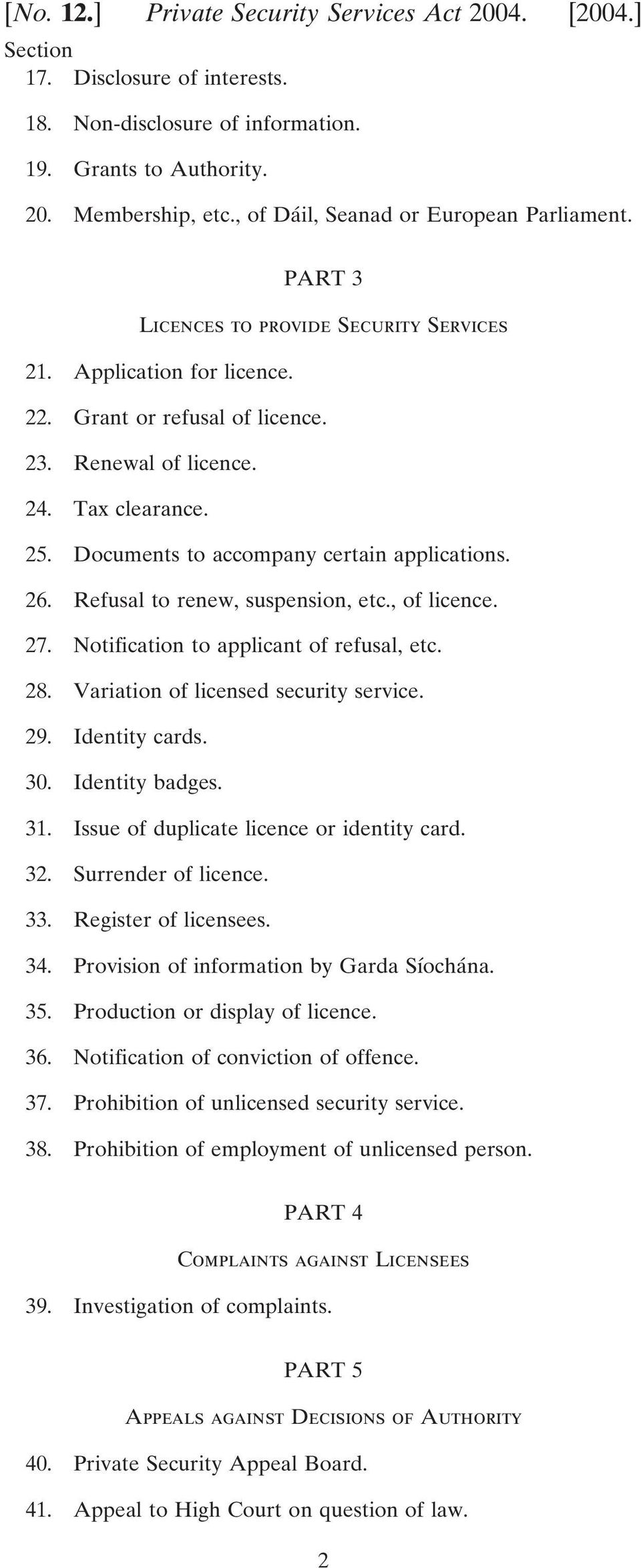 Documents to accompany certain applications. 26. Refusal to renew, suspension, etc., of licence. 27. Notification to applicant of refusal, etc. 28. Variation of licensed security service. 29.