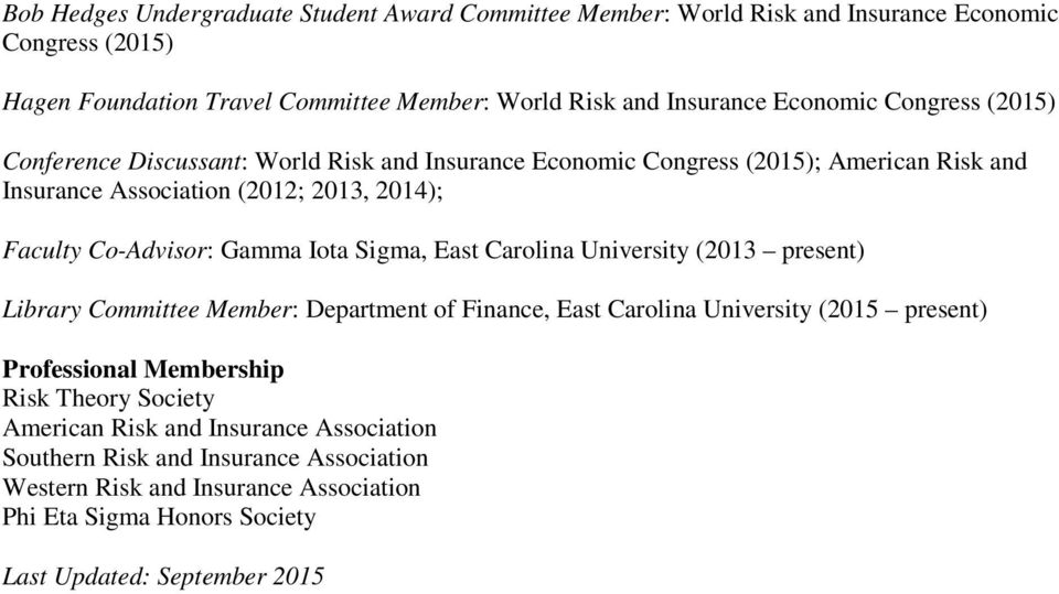 Gamma Iota Sigma, East Carolina University (2013 present) Library Committee Member: Department of Finance, East Carolina University (2015 present) Professional Membership Risk
