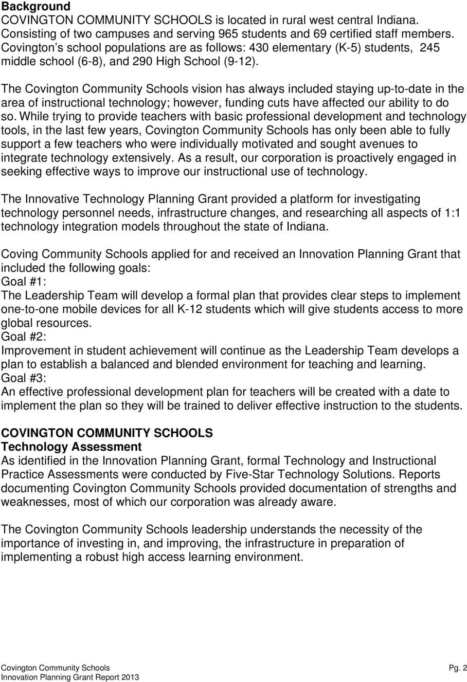 The Covington Community Schools vision has always included staying up-to-date in the area of instructional technology; however, funding cuts have affected our ability to do so.