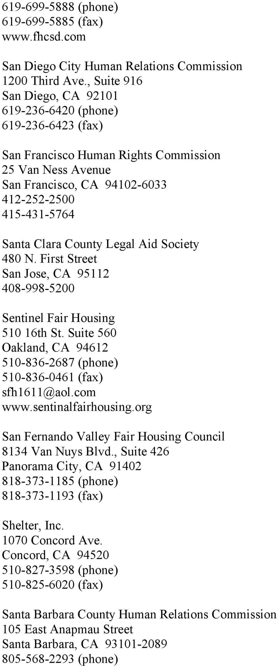 County Legal Aid Society 480 N. First Street San Jose, CA 95112 408-998-5200 Sentinel Fair Housing 510 16th St. Suite 560 Oakland, CA 94612 510-836-2687 (phone) 510-836-0461 (fax) sfh1611@aol.com www.