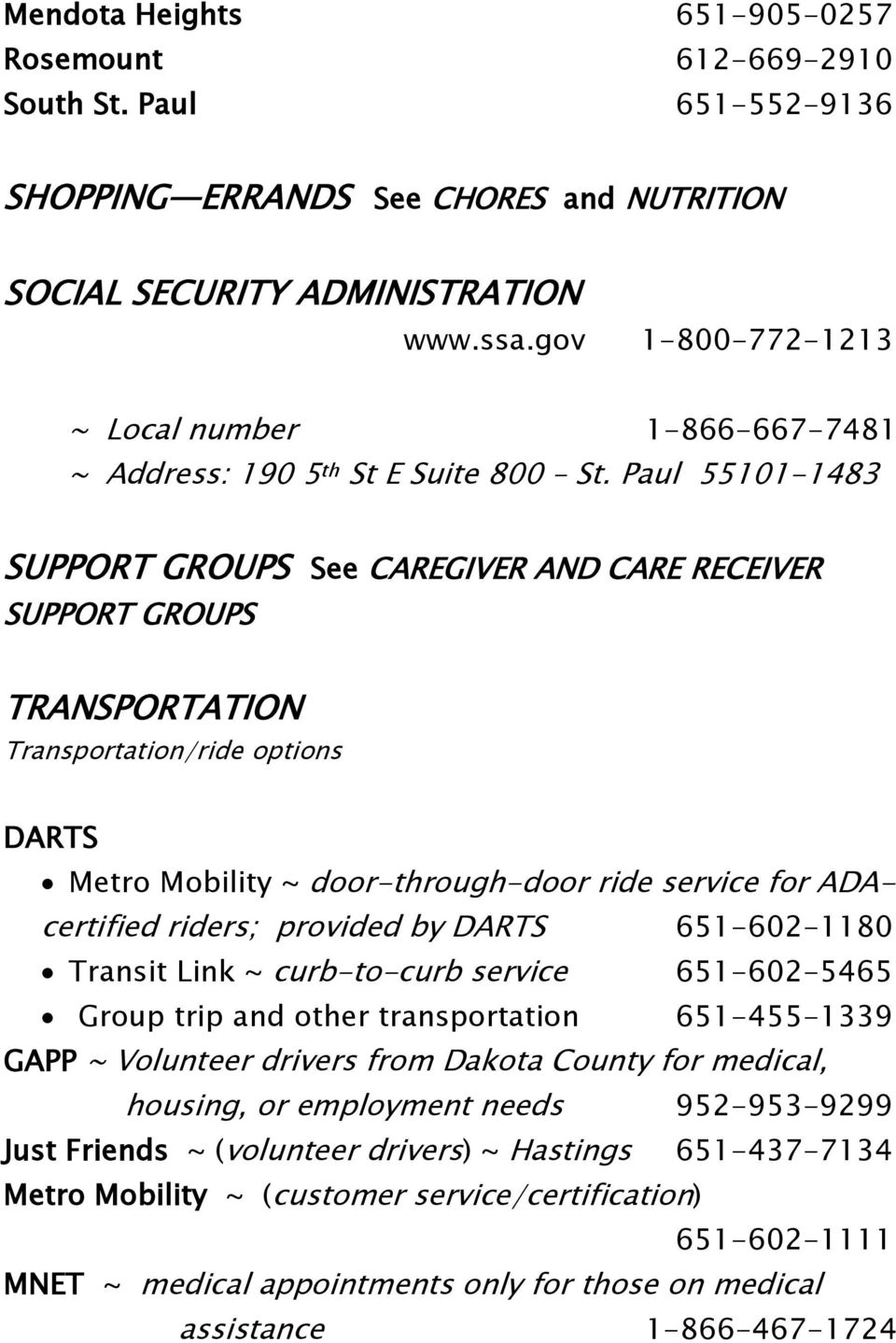 Paul 55101-1483 SUPPORT GROUPS See CAREGIVER AND CARE RECEIVER SUPPORT GROUPS TRANSPORTATION Transportation/ride options DARTS Metro Mobility ~ door-through-door ride service for ADAcertified riders;