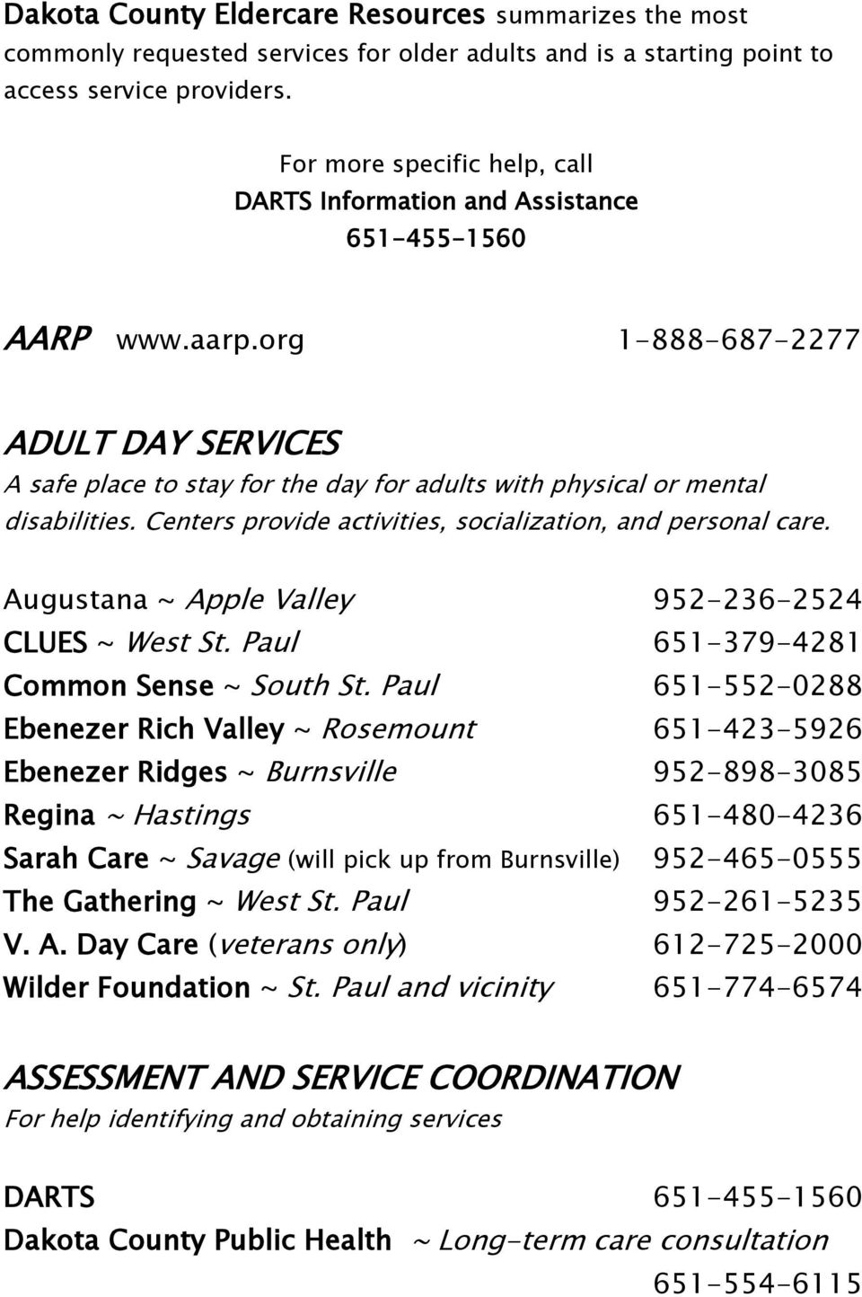 org 1-888-687-2277 ADULT DAY SERVICES A safe place to stay for the day for adults with physical or mental disabilities. Centers provide activities, socialization, and personal care.