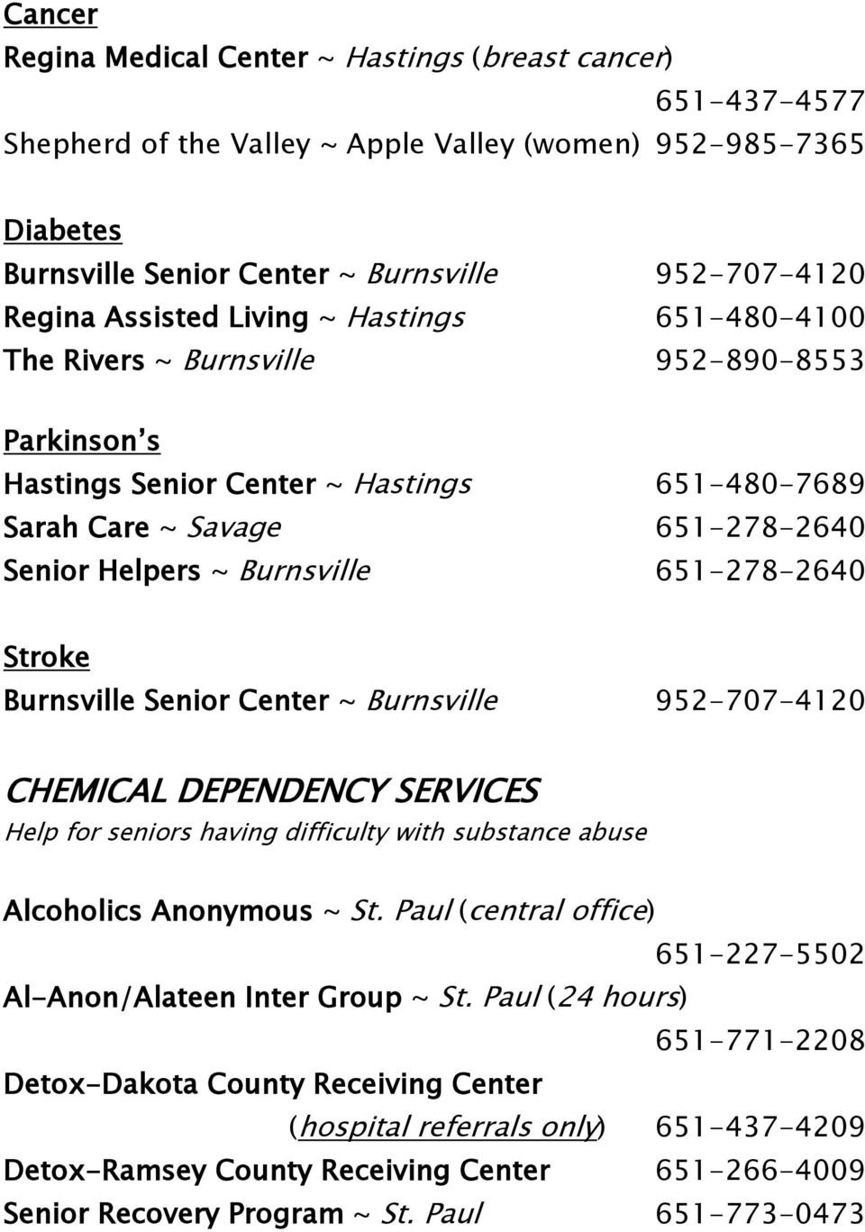 651-278-2640 Stroke Burnsville Senior Center ~ Burnsville 952-707-4120 CHEMICAL DEPENDENCY SERVICES Help for seniors having difficulty with substance abuse Alcoholics Anonymous ~ St.