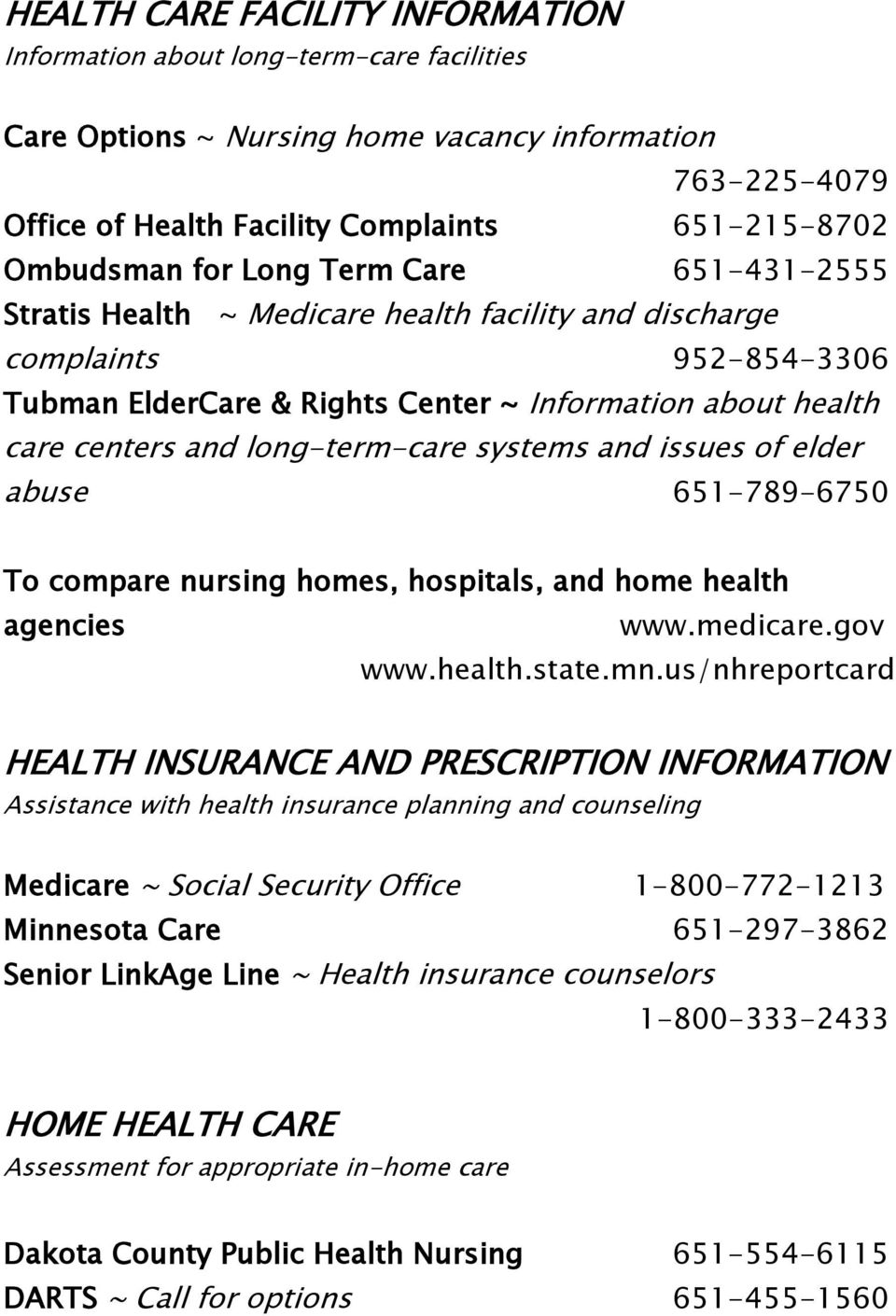 long-term-care systems and issues of elder abuse 651-789-6750 To compare nursing homes, hospitals, and home health agencies www.medicare.gov www.health.state.mn.