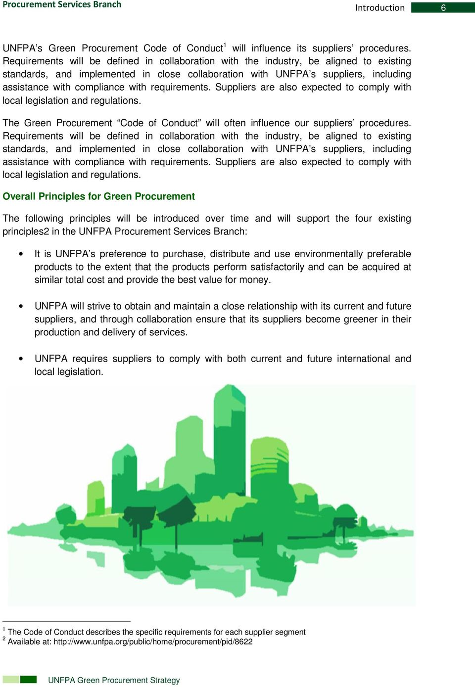 with requirements. Suppliers are also expected to comply with local legislation and regulations. The Green Procurement Code of Conduct will often influence our suppliers procedures.