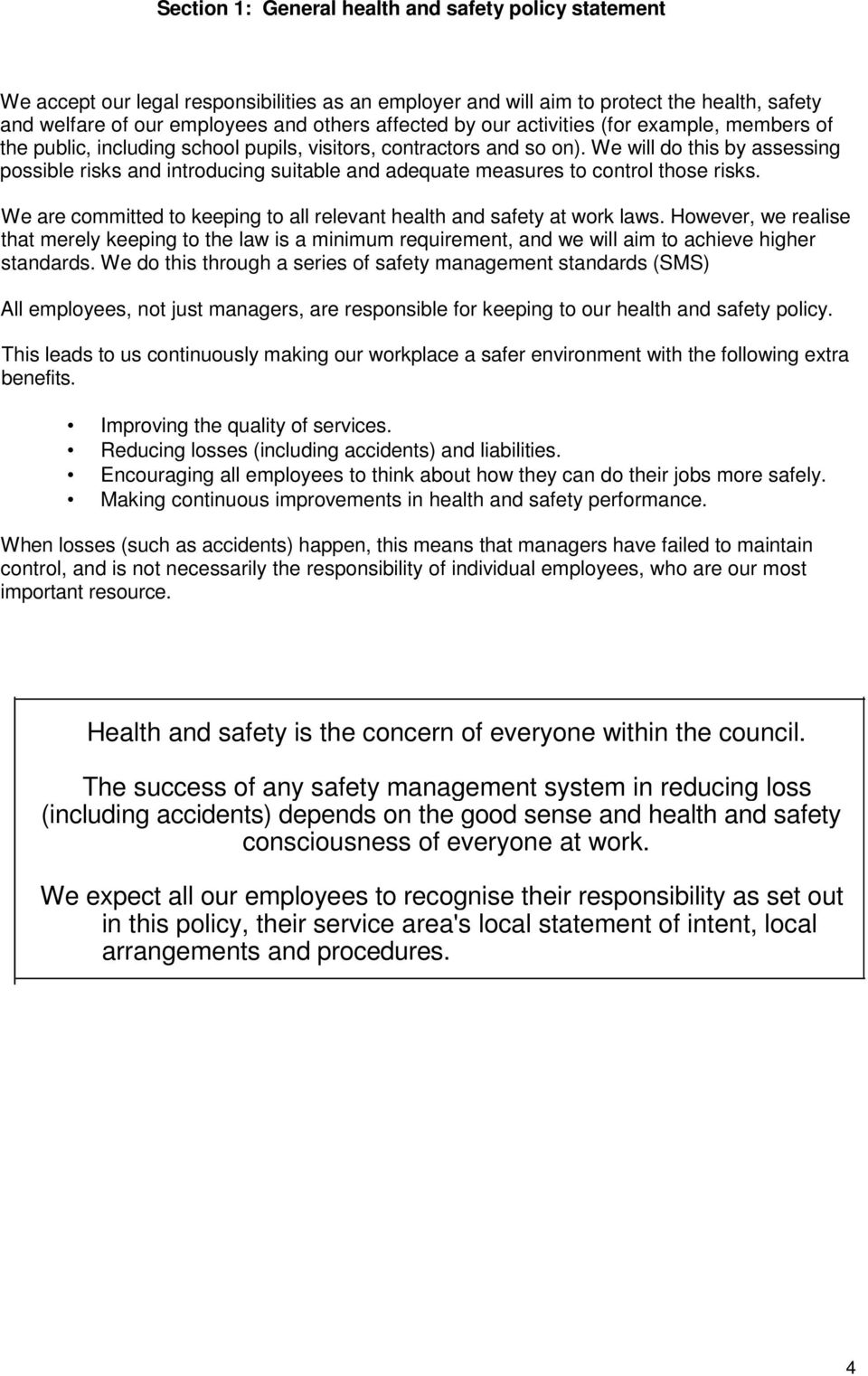 We will do this by assessing possible risks and introducing suitable and adequate measures to control those risks. We are committed to keeping to all relevant health and safety at work laws.