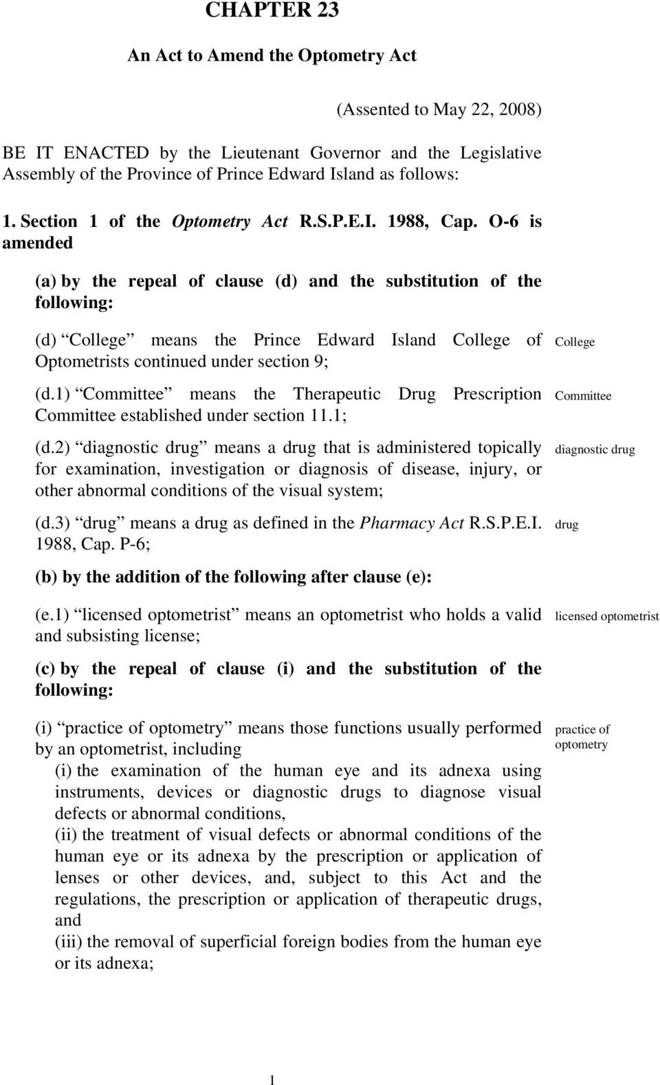 O-6 is amended (a) by the repeal of clause (d) and the substitution of the following: (d) College means the Prince Edward Island College of Optometrists continued under section 9; (d.