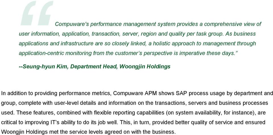 --Seung-hyun Kim, Department Head, Woongjin Holdings In addition to providing performance metrics, Compuware APM shows SAP process usage by department and group, complete with user-level details and