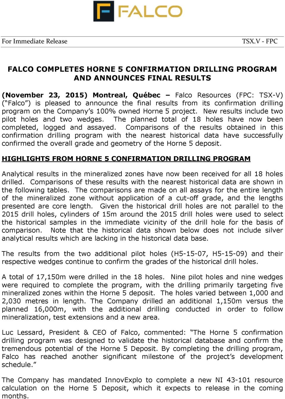 results from its confirmation drilling program on the Company s 100% owned Horne 5 project. New results include two pilot holes and two wedges.