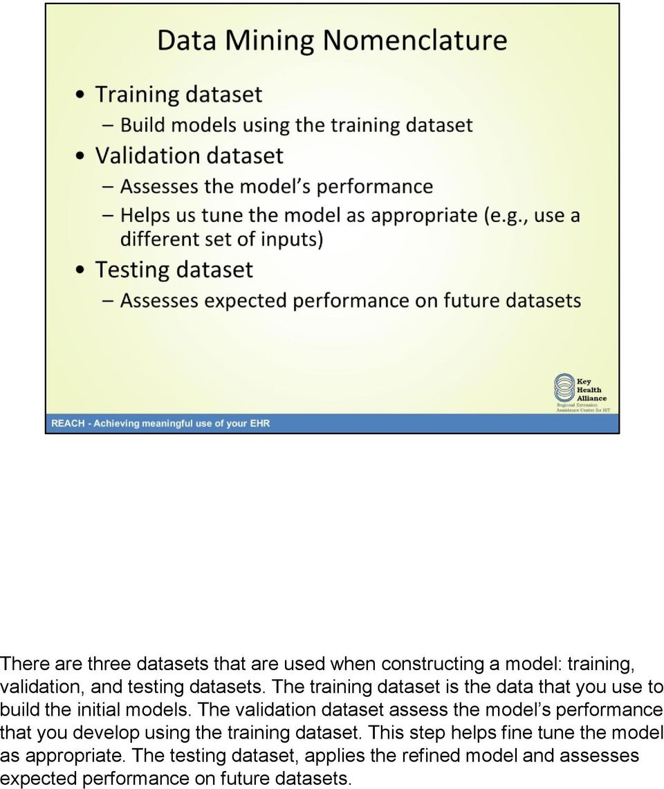 The validation dataset assess the model s performance that you develop using the training dataset.