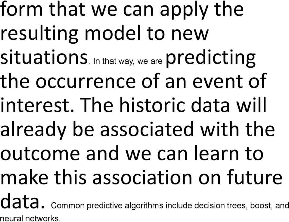 The historic data will already be associated with the outcome and we can learn to