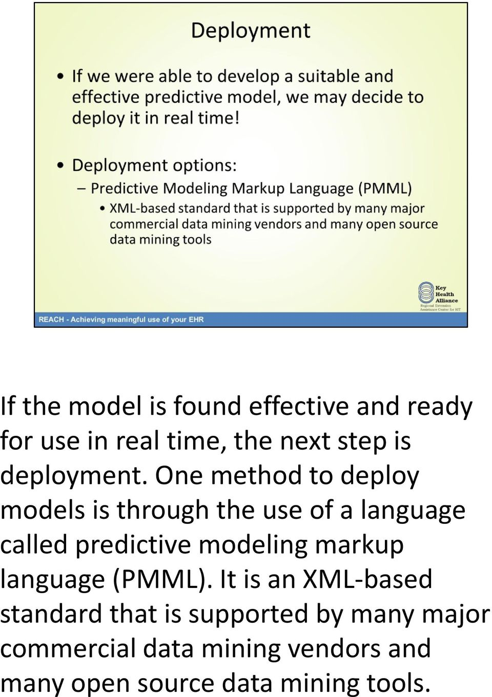 One method to deploy models is through the use of a language called predictive