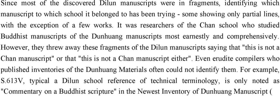 "However, they threw away these fragments of the Dilun manuscripts saying that ""this is not a Chan manuscript"" or that ""this is not a Chan manuscript either""."