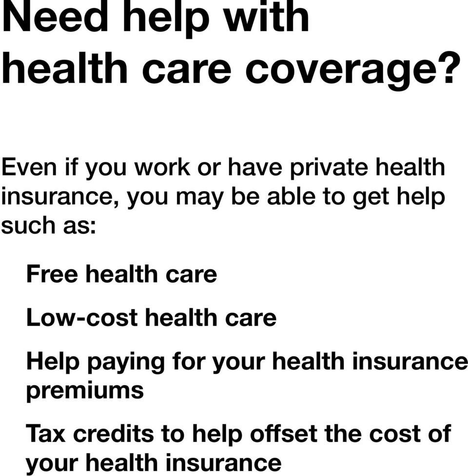 to get help such as: Free health care Low-cost health care Help