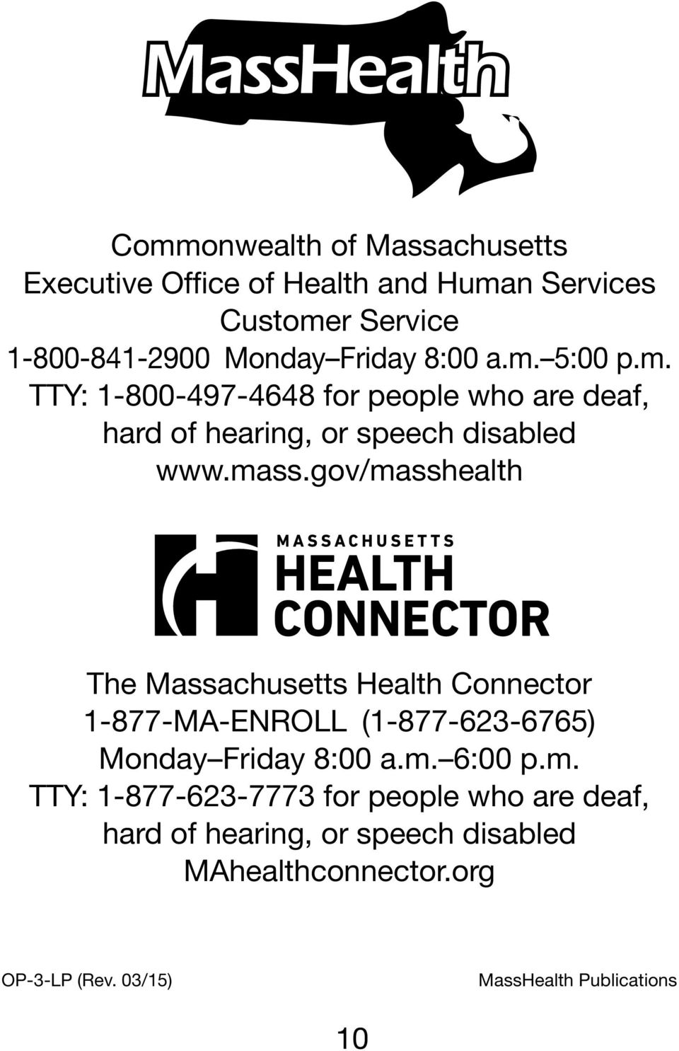 gov/masshealth The Massachusetts Health Connector 1-877-MA-ENROLL (1-877-623-6765) Monday Friday 8:00 a.m. 6:00 p.m. TTY: 1-877-623-7773 for people who are deaf, hard of hearing, or speech disabled MAhealthconnector.