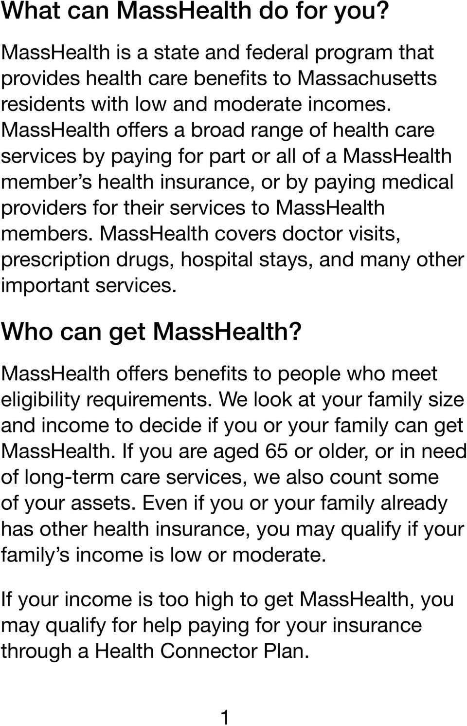 MassHealth covers doctor visits, prescription drugs, hospital stays, and many other important services. Who can get MassHealth? MassHealth offers benefits to people who meet eligibility requirements.