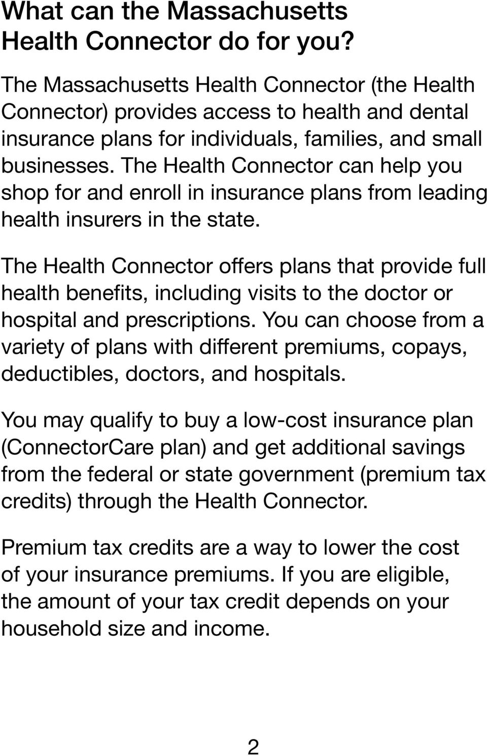 The Health Connector can help you shop for and enroll in insurance plans from leading health insurers in the state.